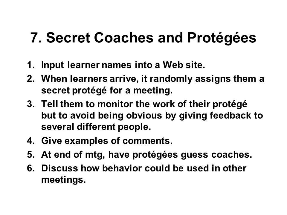 7. Secret Coaches and Protégées 1.Input learner names into a Web site.