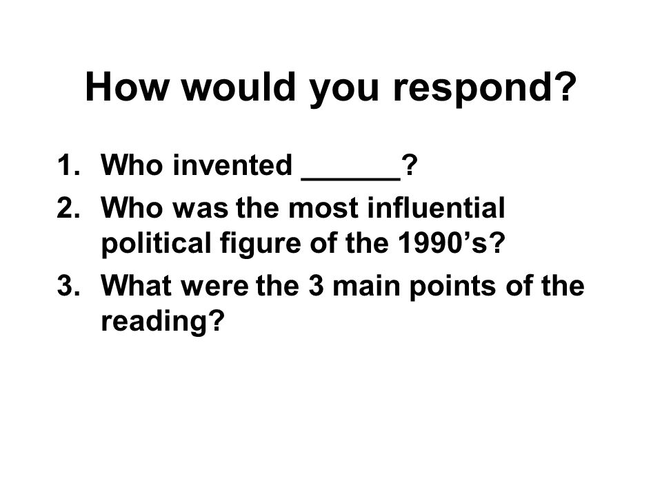 How would you respond. 1.Who invented ______.