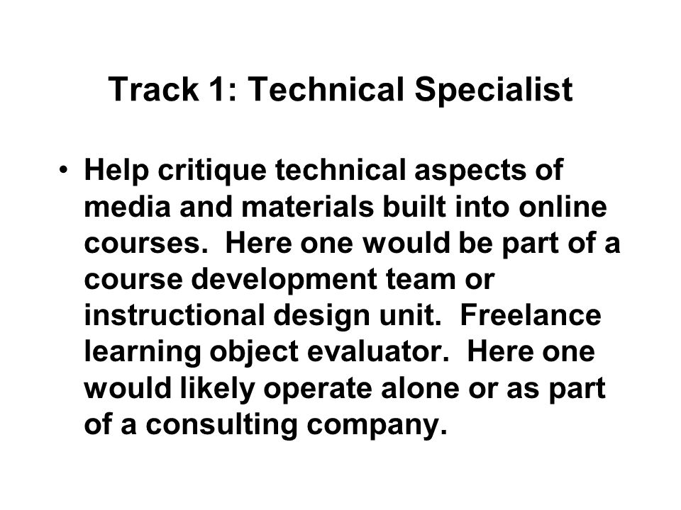 Track 1: Technical Specialist Help critique technical aspects of media and materials built into online courses.
