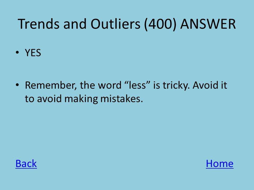 Trends and Outliers (400) ANSWER YES Remember, the word less is tricky.