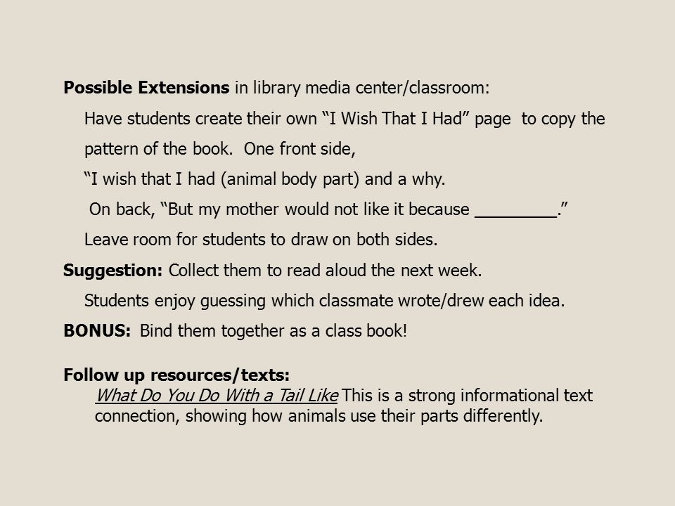 Possible Extensions in library media center/classroom: Have students create their own I Wish That I Had page to copy the pattern of the book.