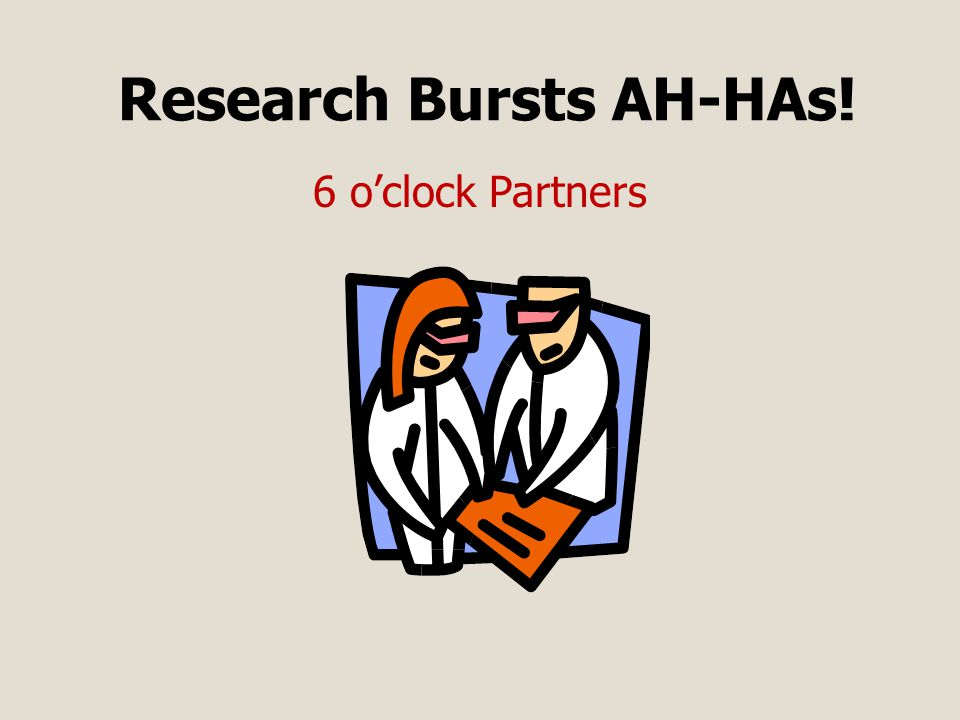 Research Bursts AH-HAs! 6 o'clock Partners