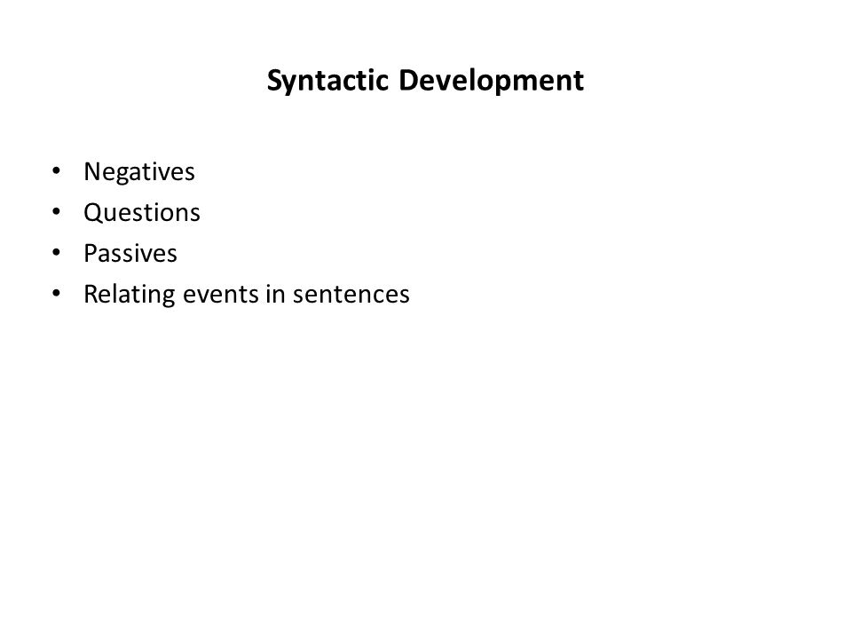 Syntactic Development Negatives Questions Passives Relating events in sentences