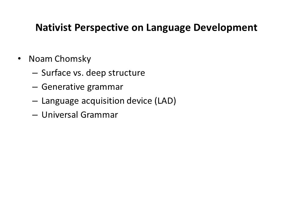 Nativist Perspective on Language Development Noam Chomsky – Surface vs.
