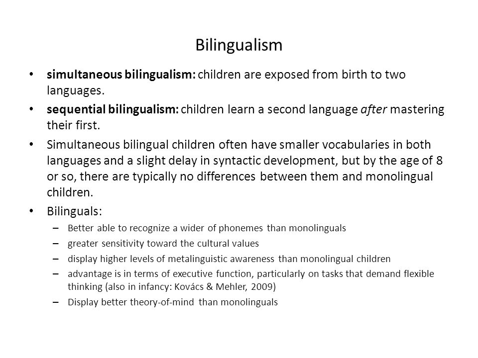 Bilingualism simultaneous bilingualism: children are exposed from birth to two languages.