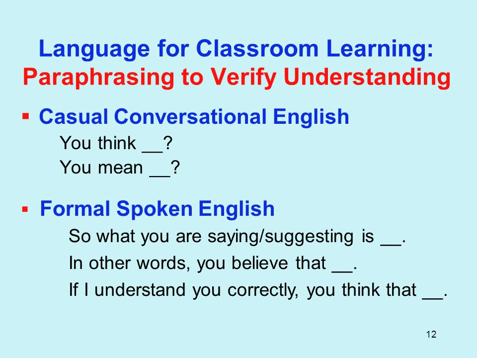 12 Language for Classroom Learning: Paraphrasing to Verify Understanding  Casual Conversational English You think __.