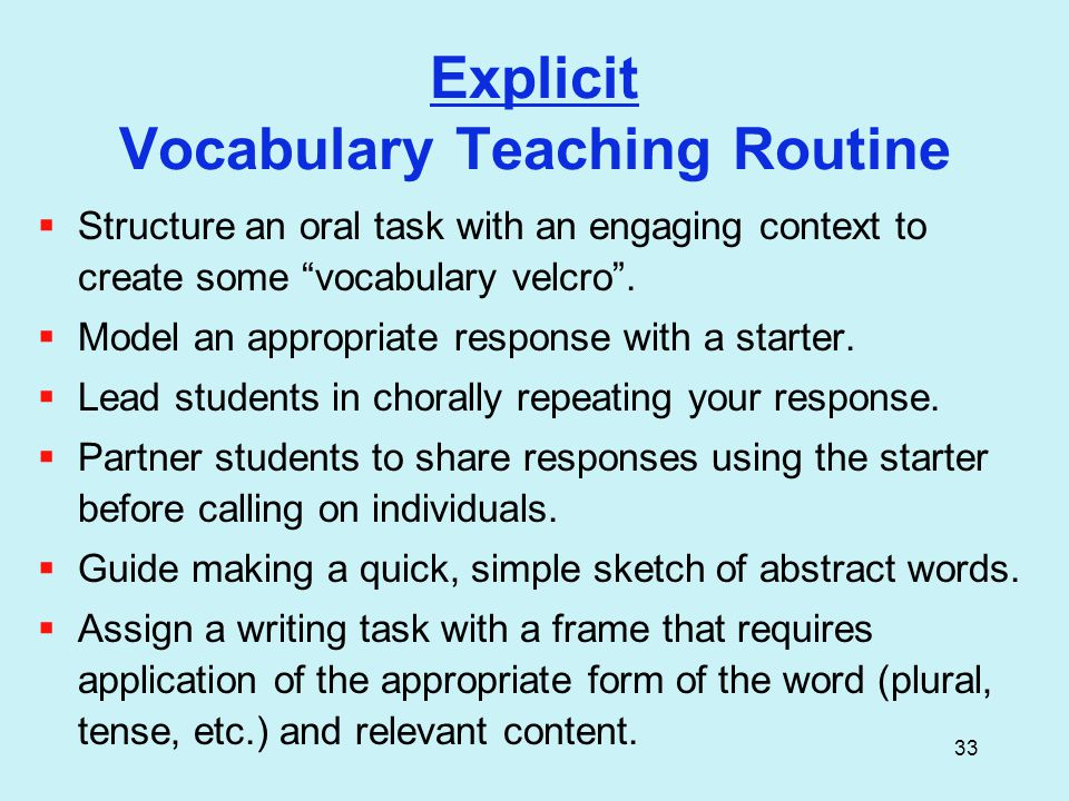 33 Explicit Vocabulary Teaching Routine  Structure an oral task with an engaging context to create some vocabulary velcro .