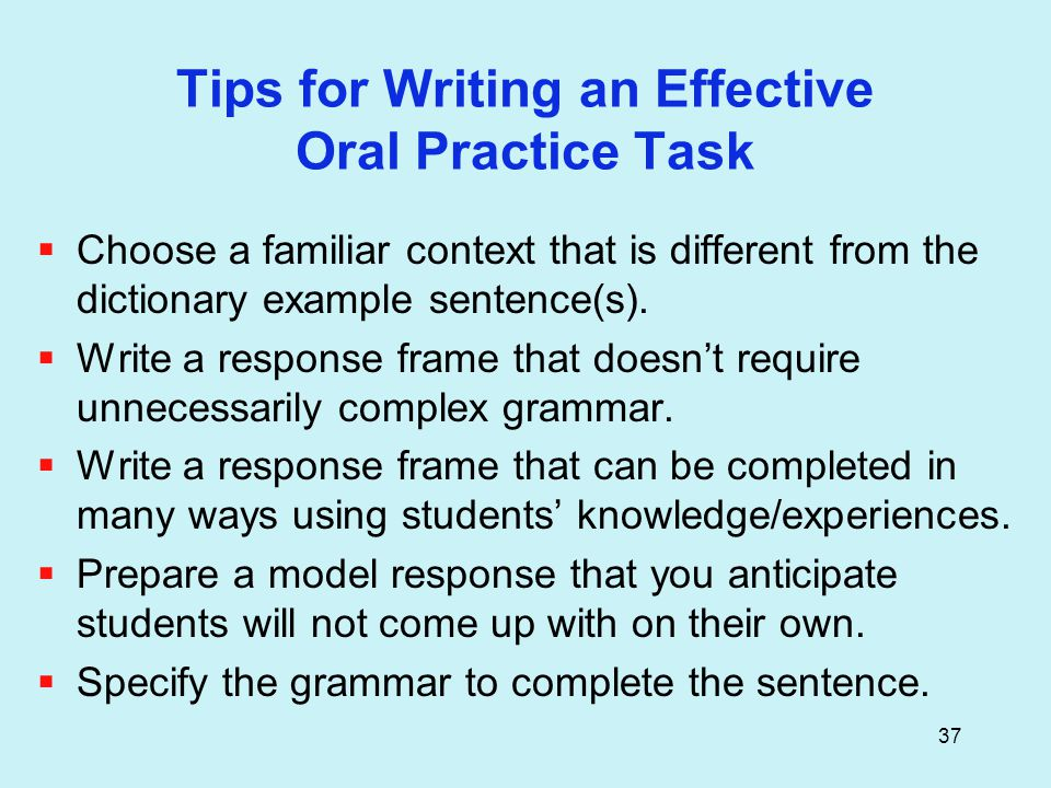 37 Tips for Writing an Effective Oral Practice Task  Choose a familiar context that is different from the dictionary example sentence(s).