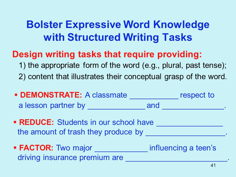 41 Bolster Expressive Word Knowledge with Structured Writing Tasks  DEMONSTRATE: A classmate ___________ respect to a lesson partner by _____________ and ______________.