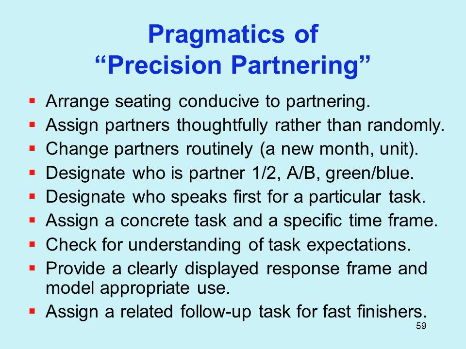 59 Pragmatics of Precision Partnering  Arrange seating conducive to partnering.
