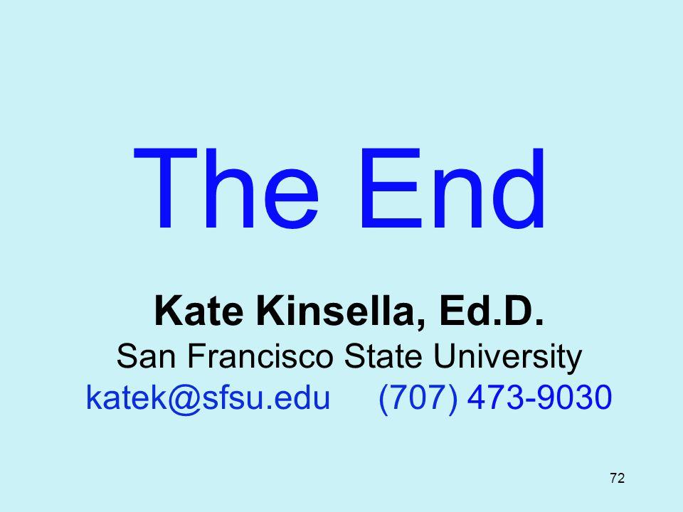 72 The End Kate Kinsella, Ed.D. San Francisco State University katek@sfsu.edu (707) 473-9030