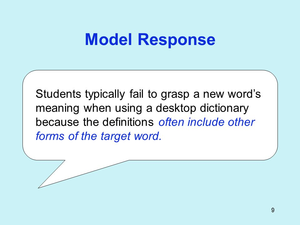 9 Model Response Students typically fail to grasp a new word's meaning when using a desktop dictionary because the definitions often include other forms of the target word.