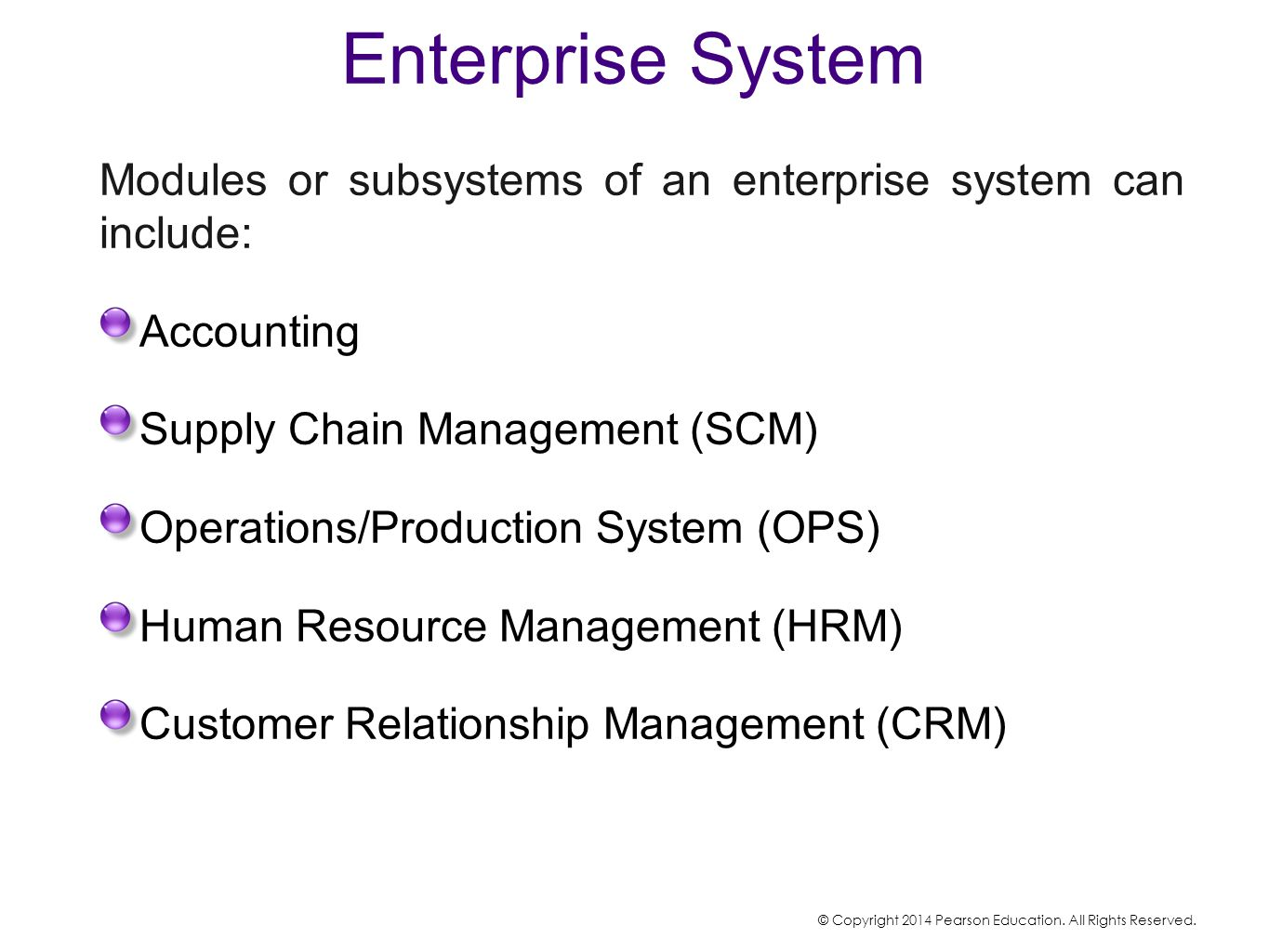 Enterprise System Modules or subsystems of an enterprise system can include: Accounting Supply Chain Management (SCM) Operations/Production System (OP