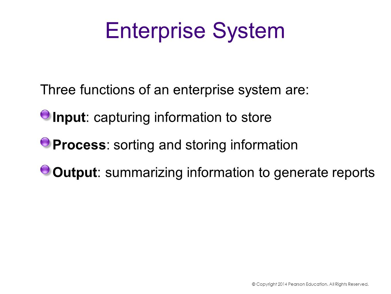 Enterprise System Three functions of an enterprise system are: Input: capturing information to store Process: sorting and storing information Output: