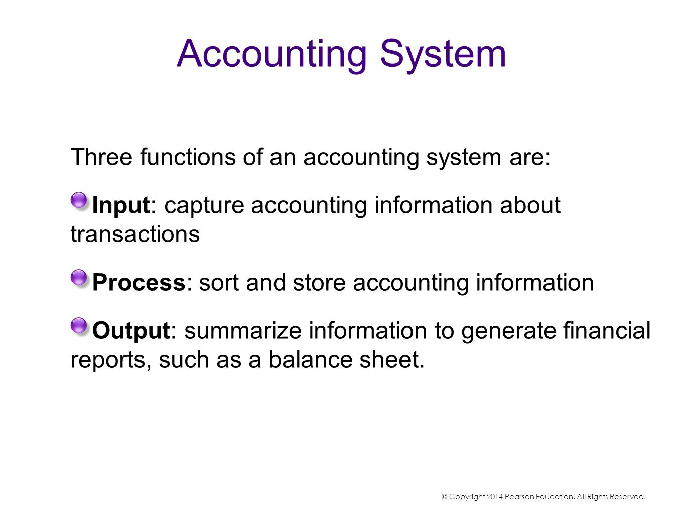 Accounting System Three functions of an accounting system are: Input: capture accounting information about transactions Process: sort and store accoun