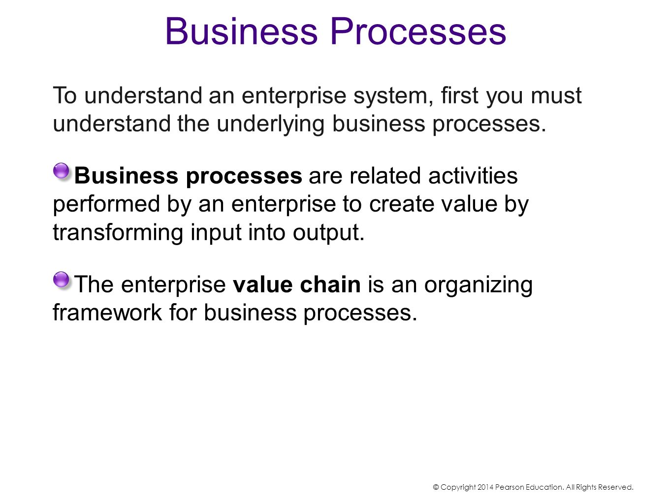 Business Processes To understand an enterprise system, first you must understand the underlying business processes. Business processes are related act