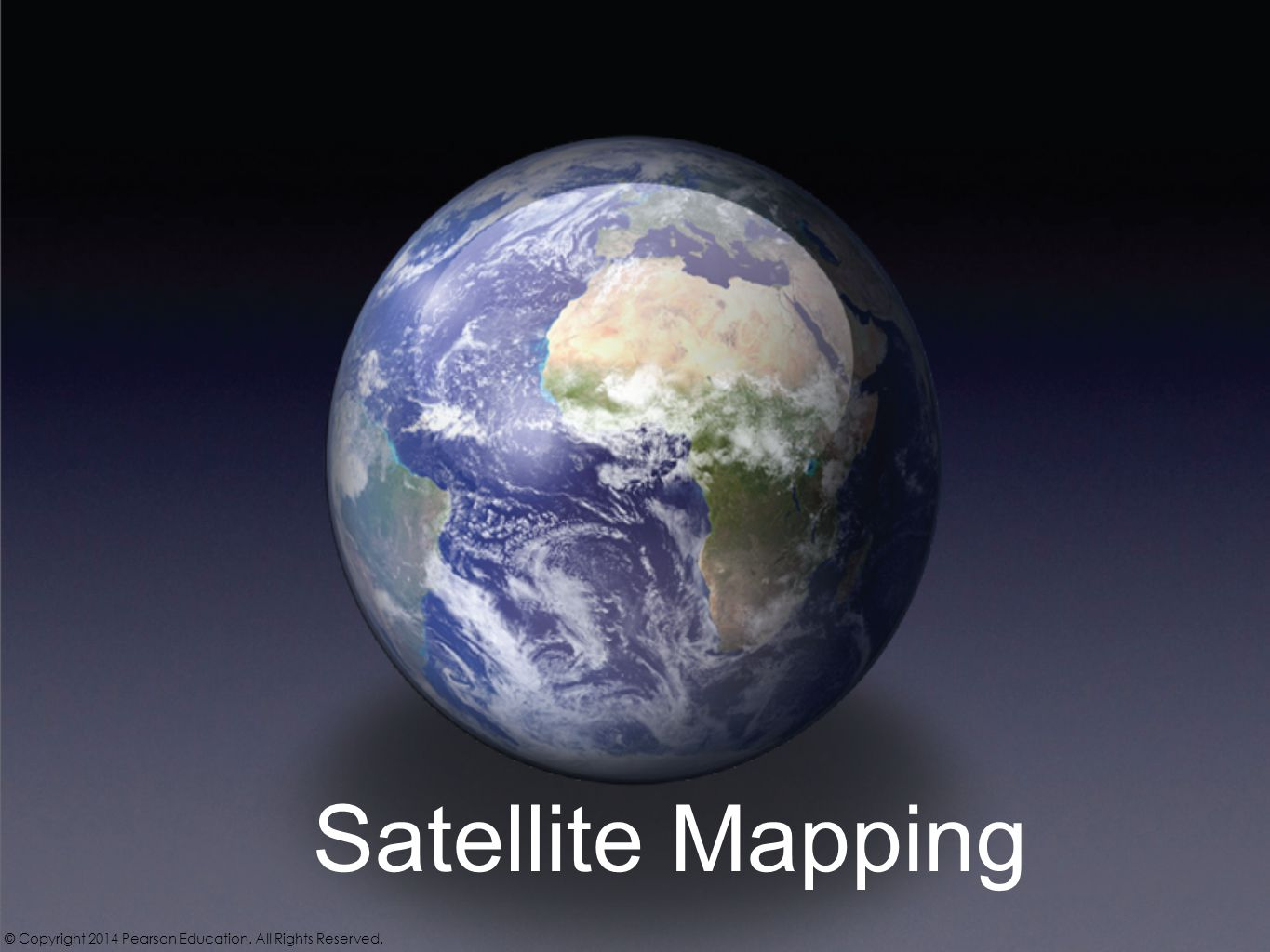 Satellite Mapping © Copyright 2014 Pearson Education. All Rights Reserved.