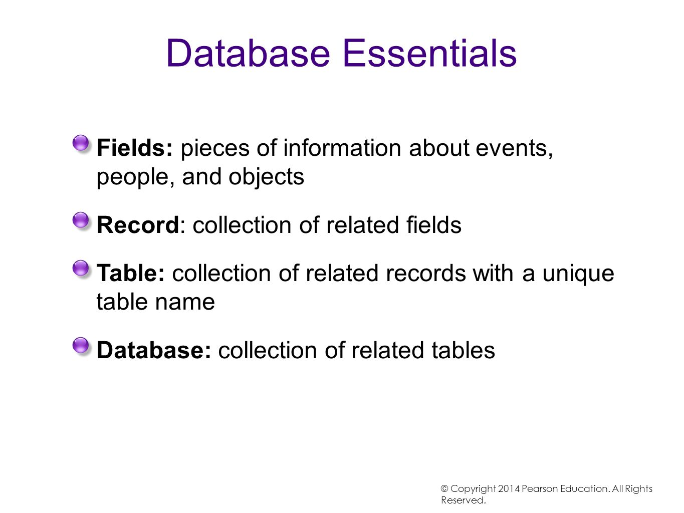 Database Essentials Fields: pieces of information about events, people, and objects Record: collection of related fields Table: collection of related