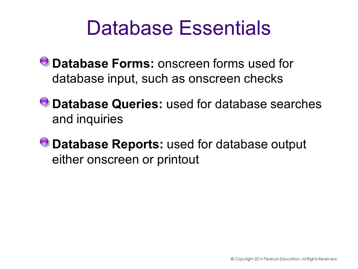 Database Essentials Database Forms: onscreen forms used for database input, such as onscreen checks Database Queries: used for database searches and i