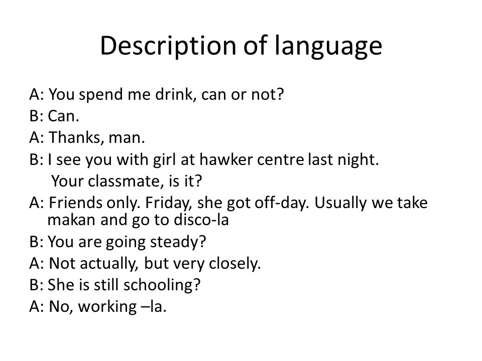 Description of language A: You spend me drink, can or not.