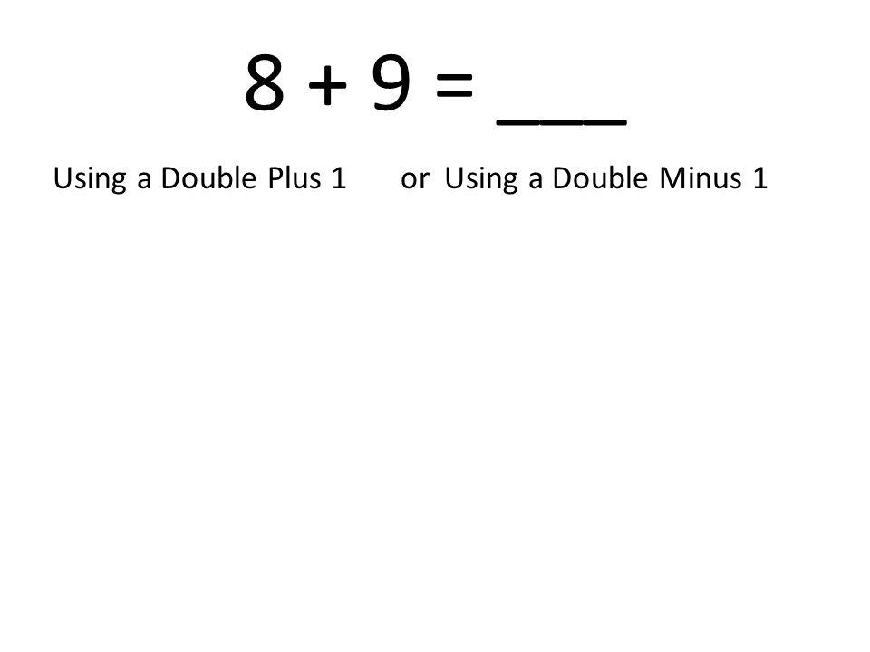 8 + 9 = ___ Using a Double Plus 1or Using a Double Minus 1