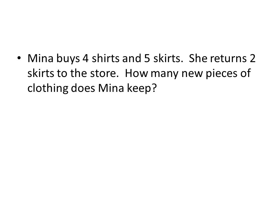 Mina buys 4 shirts and 5 skirts. She returns 2 skirts to the store. How many new pieces of clothing does Mina keep?