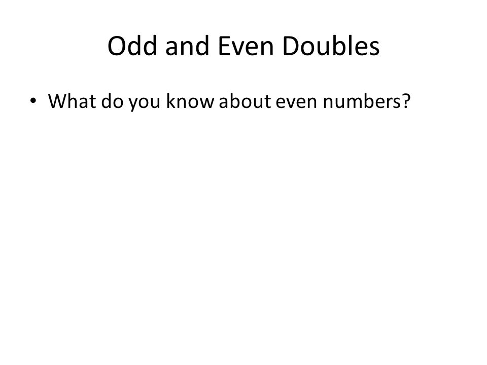 Odd and Even Doubles What do you know about even numbers?