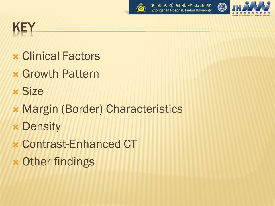  Clinical Factors  Growth Pattern  Size  Margin (Border) Characteristics  Density  Contrast-Enhanced CT  Other findings