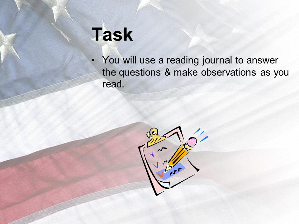 Task You will use a reading journal to answer the questions & make observations as you read.