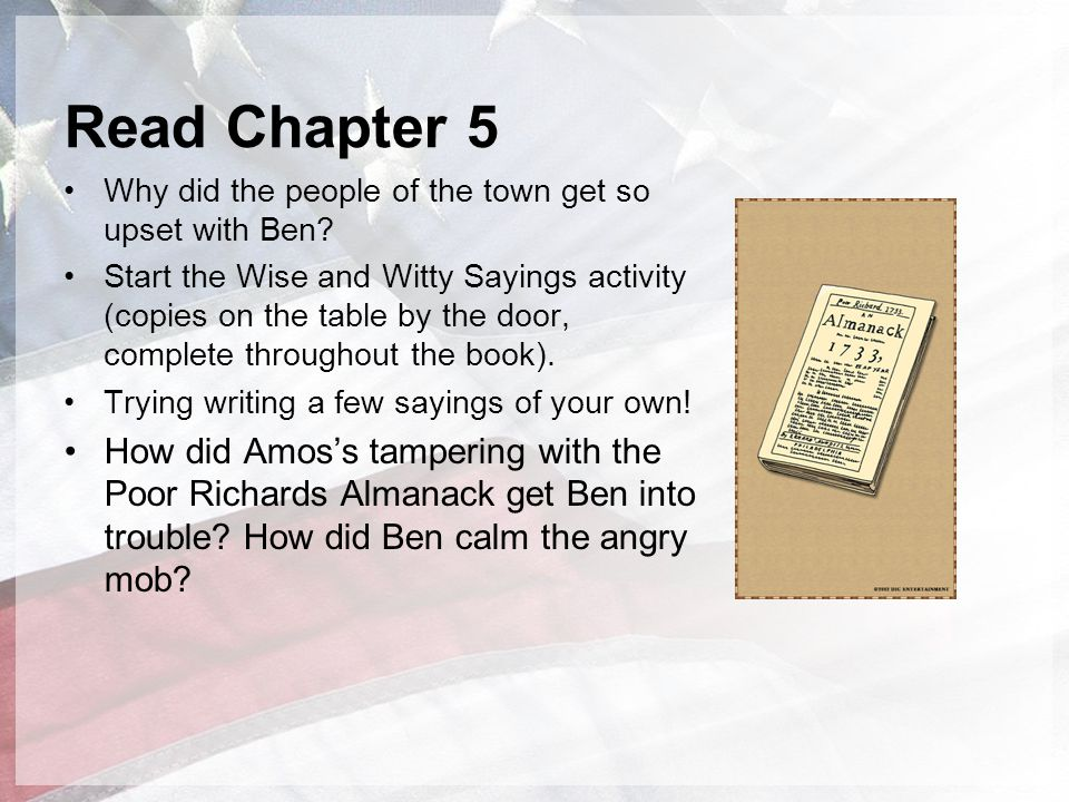 Read Chapter 5 Why did the people of the town get so upset with Ben? Start the Wise and Witty Sayings activity (copies on the table by the door, compl