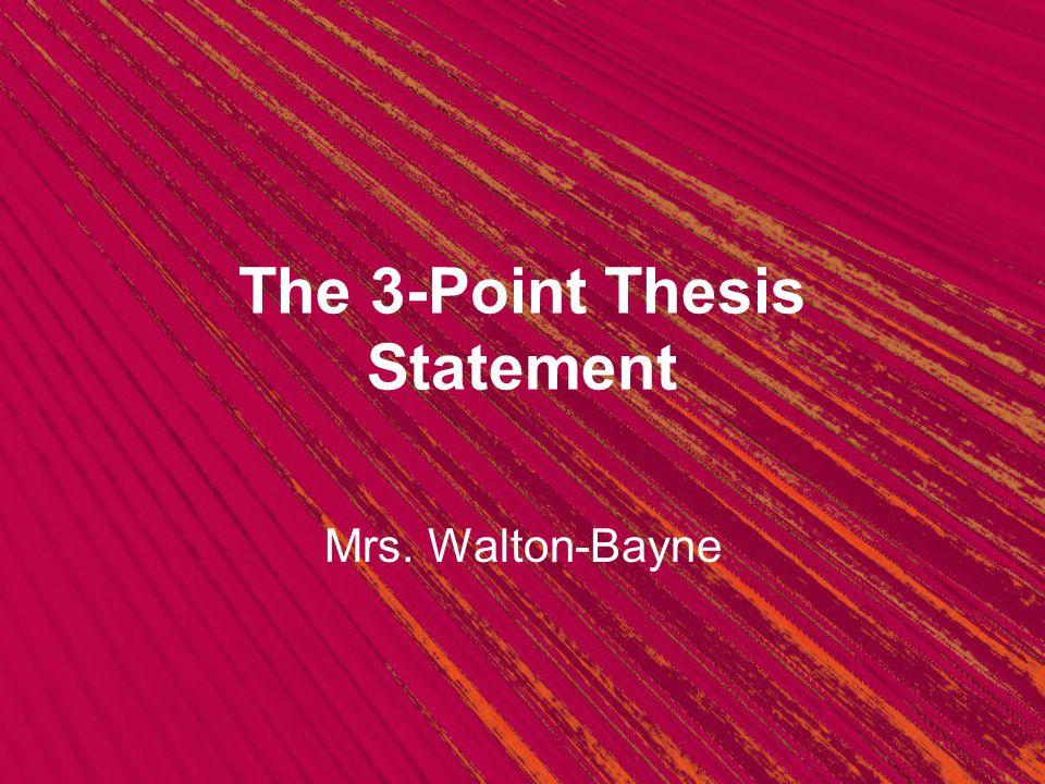 The 3-Point Thesis Statement Mrs. Walton-Bayne