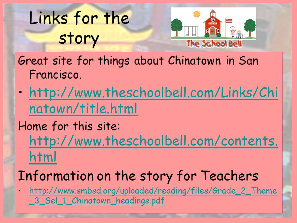 Links for the story Great site for things about Chinatown in San Francisco. http://www.theschoolbell.com/Links/Chi natown/title.htmlhttp://www.thescho