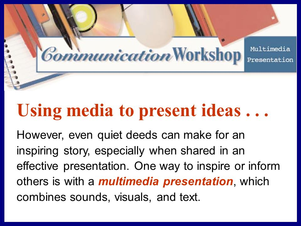 Creating Your Multimedia Presentation 3 Practicing and Presenting Practice your presentation several times to become comfortable with speaking from your script or outline and handling your media elements.
