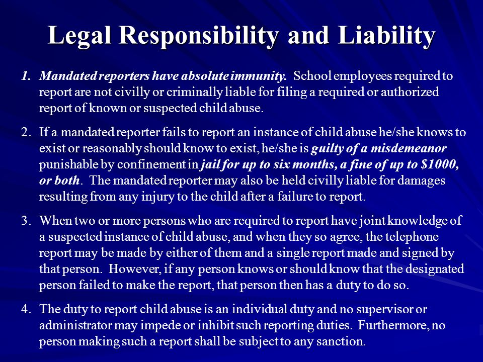 Legal Responsibility and Liability 1.Mandated reporters have absolute immunity.