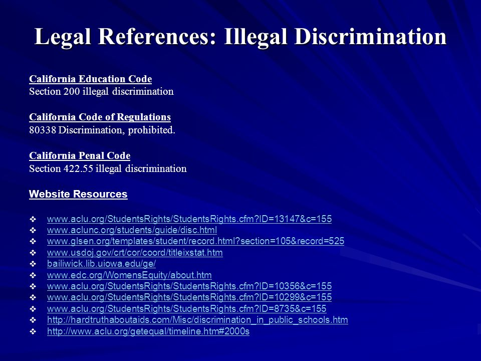Legal References: Illegal Discrimination California Education Code Section 200 illegal discrimination California Code of Regulations 80338 Discrimination, prohibited.
