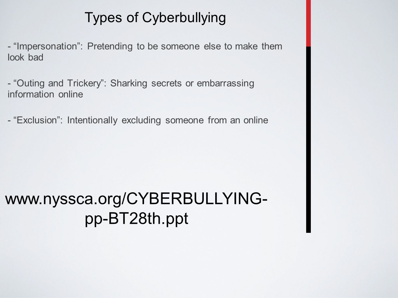 """Types of Cyberbullying - """"Impersonation"""": Pretending to be someone else to make them look bad - """"Outing and Trickery"""": Sharking secrets or embarrassin"""