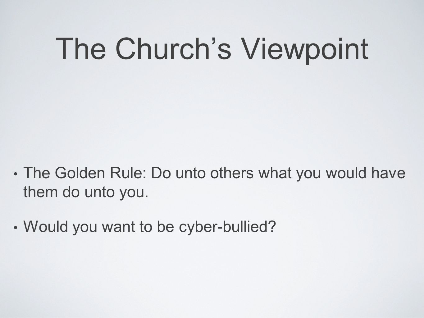 The Church's Viewpoint The Golden Rule: Do unto others what you would have them do unto you.