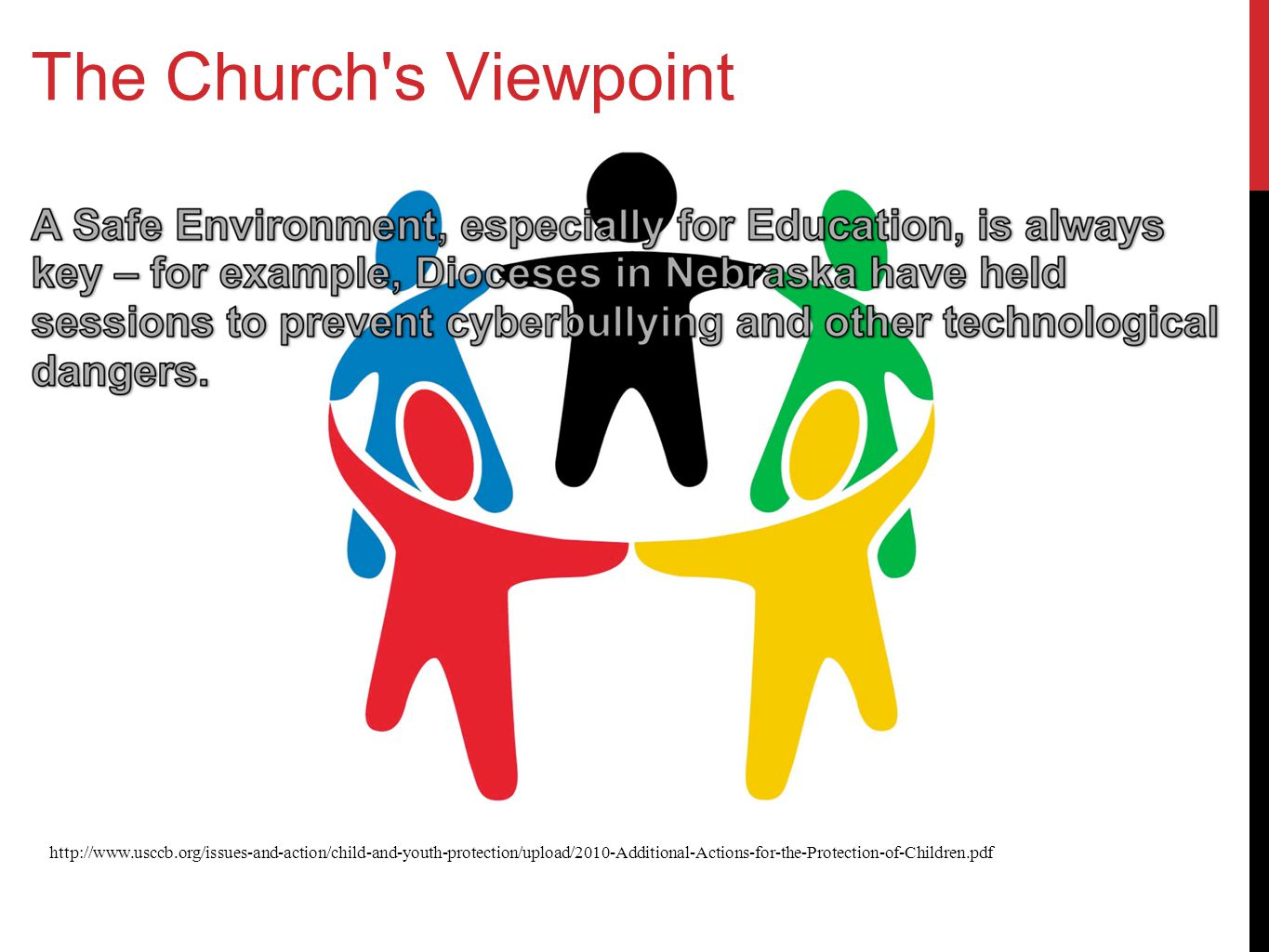 The Church's Viewpoint http://www.usccb.org/issues-and-action/child-and-youth-protection/upload/2010-Additional-Actions-for-the-Protection-of-Children