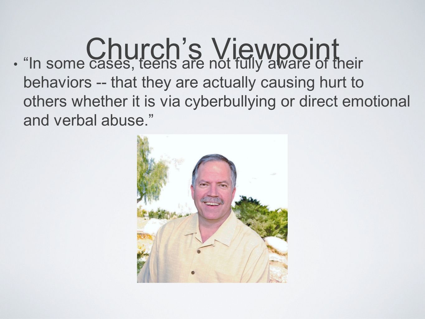 """Church's Viewpoint """"In some cases, teens are not fully aware of their behaviors -- that they are actually causing hurt to others whether it is via cyb"""