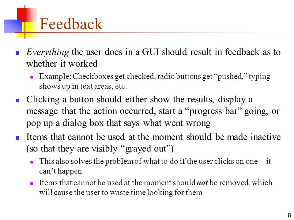 """8 Feedback Everything the user does in a GUI should result in feedback as to whether it worked Example: Checkboxes get checked, radio buttons get """"pus"""