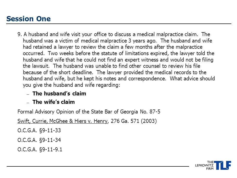 Session One 9. A husband and wife visit your office to discuss a medical malpractice claim.