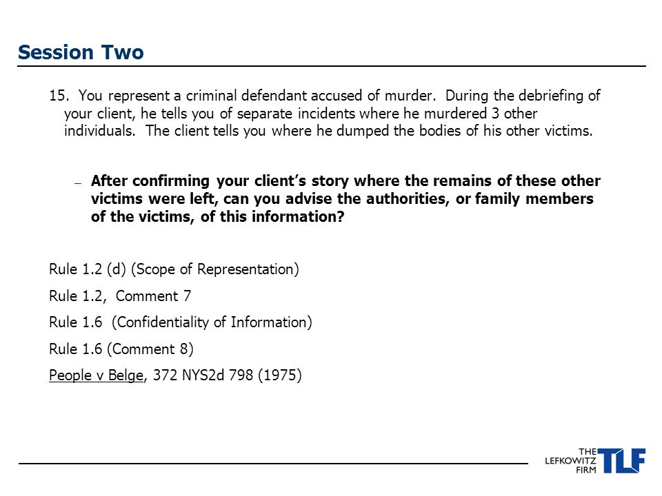 Session Two 15. You represent a criminal defendant accused of murder.