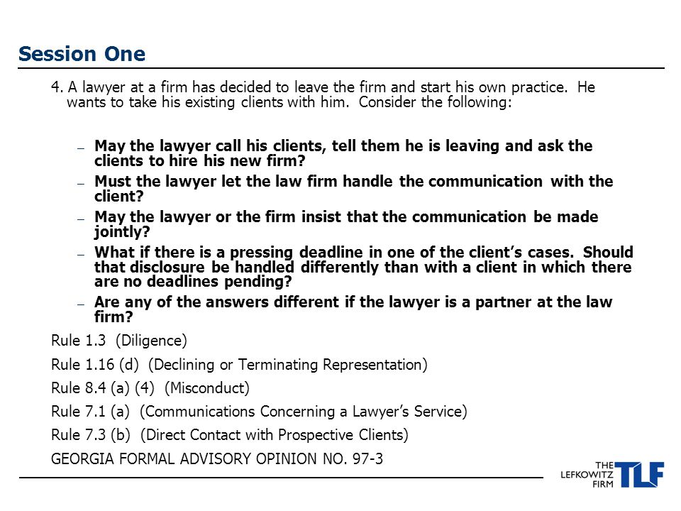 Session One 4. A lawyer at a firm has decided to leave the firm and start his own practice.