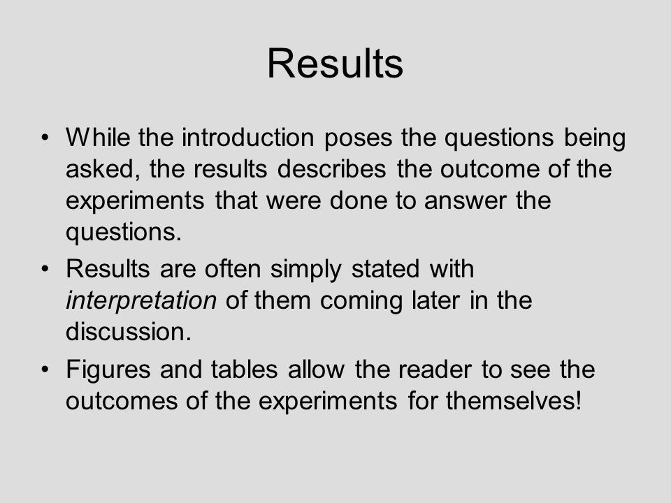 Results While the introduction poses the questions being asked, the results describes the outcome of the experiments that were done to answer the questions.