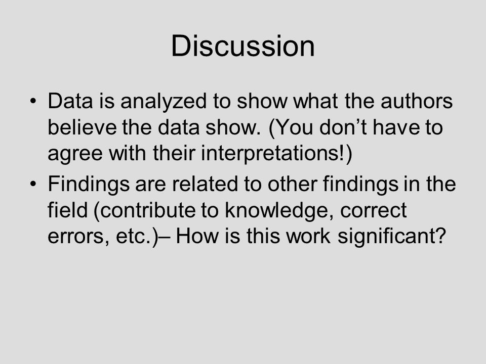 Discussion Data is analyzed to show what the authors believe the data show.