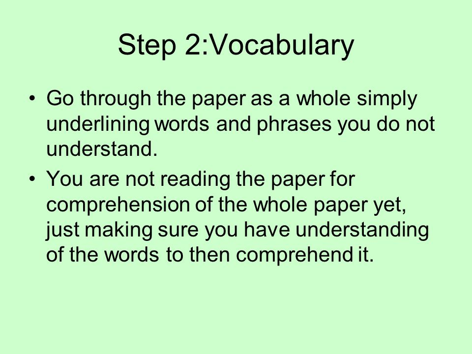 Step 2:Vocabulary Go through the paper as a whole simply underlining words and phrases you do not understand.