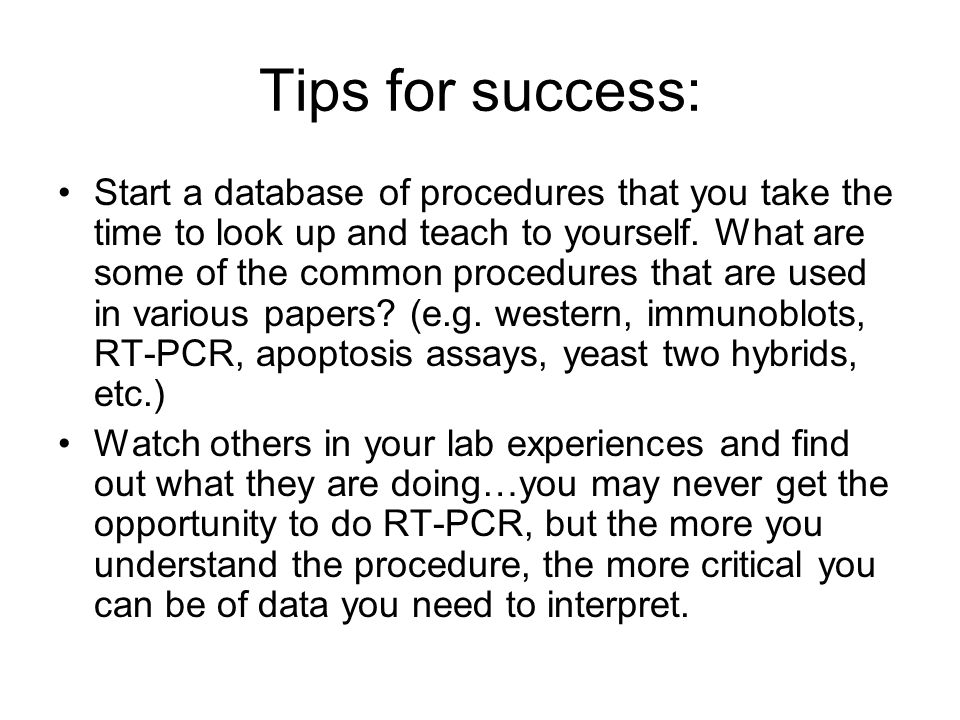 Tips for success: Start a database of procedures that you take the time to look up and teach to yourself.