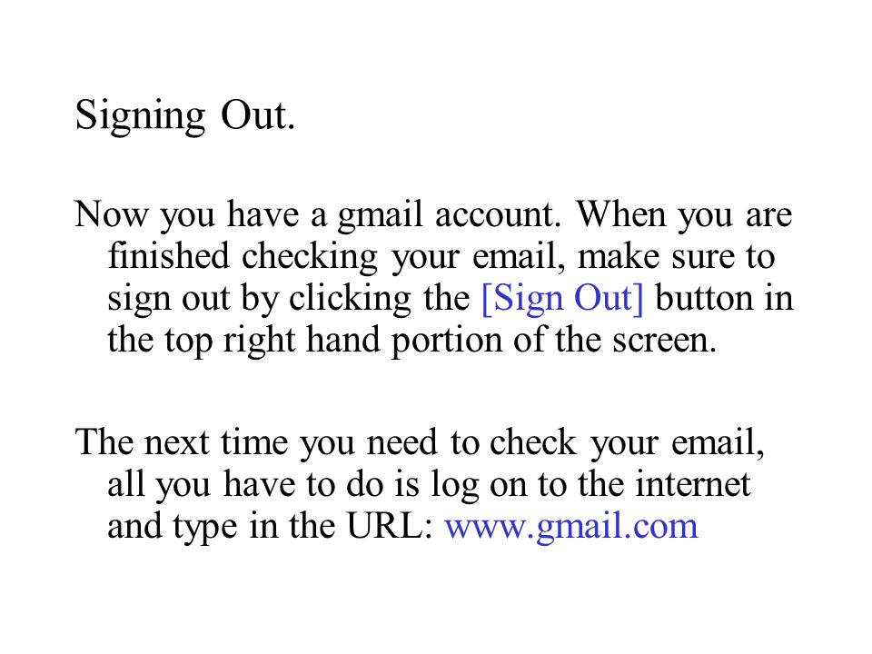 Signing Out. Now you have a gmail account.