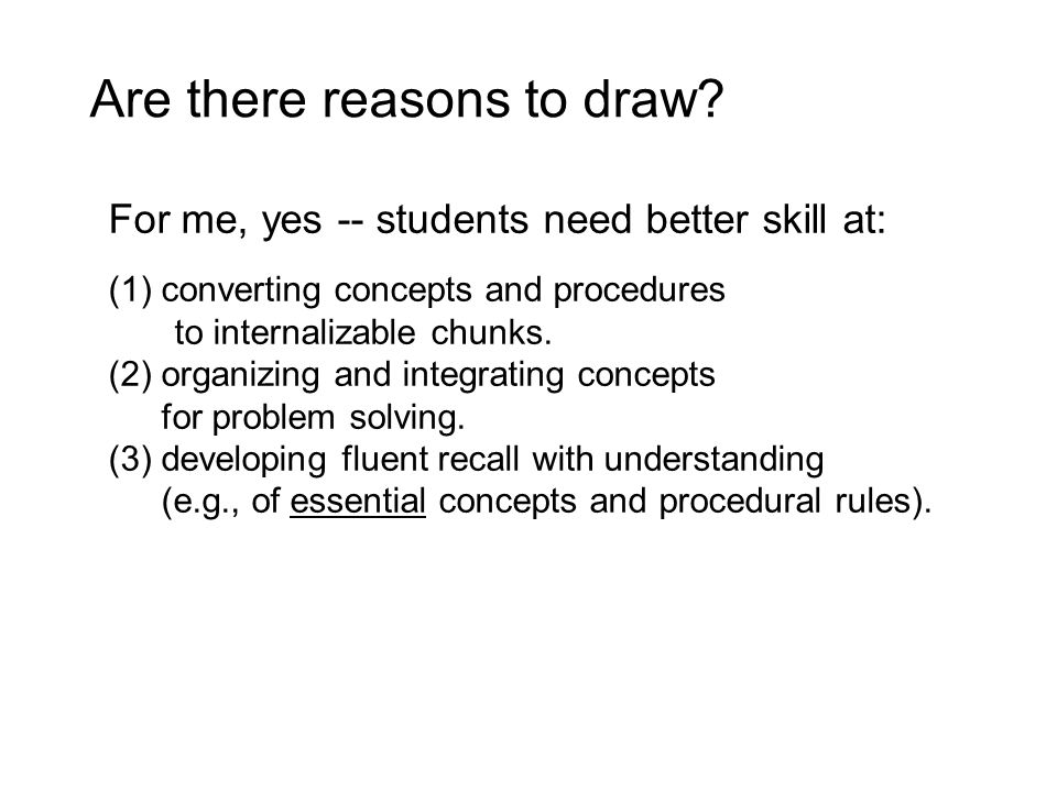For me, yes -- students need better skill at: (1)converting concepts and procedures to internalizable chunks.
