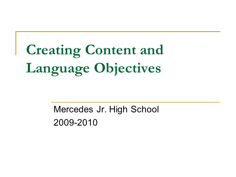 Content Objectives Criteria Clearly Defined √ Support content and learning standards √ Suites age and proficiency level √ One or two objectives per lesson